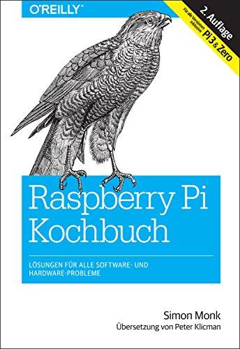 Raspberry-Pi-Kochbuch: Lösungen für alle Software- und Hardware-Probleme. Für alle Versionen inklusive Pi 3 & Zero (Animals) (German Edition) ()