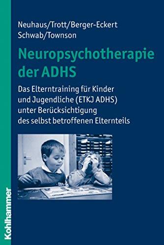 Download Neuropsychotherapie der ADHS: Das Elterntraining für Kinder und Jugendliche (ETKJ ADHS) unter Berücksichtigung des selbst betroffenen Elternteils (German Edition) Pdf