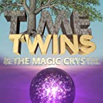 The Time Twins & the Magic Crystal | Les Page