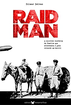 Raidman: A incrível história da família que atravessou o país rolando um barril por [Delvan, Gilmar]