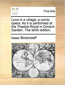 Book Love in a village; a comic opera. As it is performed at the Theatre-Royal in Covent-Garden. The tenth edition.