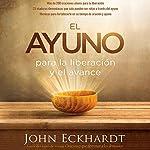El Ayuno [Fasting]: Para la liberación y el avance [For Release and Deliverance] | John Eckhardt
