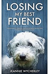 Losing My Best Friend: Thoughtful support for those affected by dog bereavement or pet loss Paperback