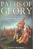 Paths of Glory : The Life and Death of General James Wolfe, Brumwell, Stephen, 0773532617