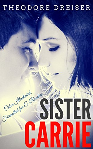 Sister Carrie: Color Illustrated, Formatted for E-Readers (Unabridged Version) - Carrie Color