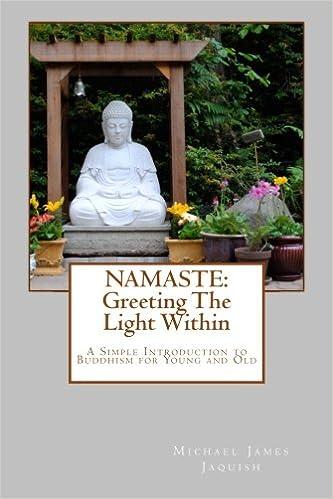 Namaste greeting the light within an introduction to buddhism for namaste greeting the light within an introduction to buddhism for young and old michael james jaquish 9781453607459 amazon books m4hsunfo