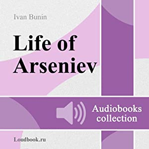 Zhizn Arseneva [The Life of Arseniev] (       UNABRIDGED) by Ivan Alekseyevich Bunin Narrated by Vyacheslav Pavlovich Gerasimov
