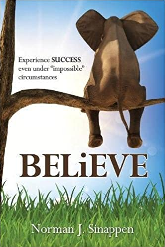 Believe: Experience Success Even Under Impossible Circumstances