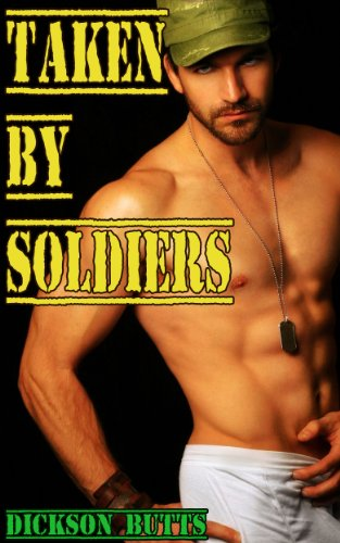 Taken By Soldiers Gay Rough And Reluctant Erotica By Butts Dickson