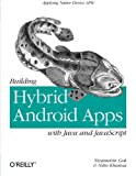 Building Hybrid Android Apps with Java and JavaScript : Applying Native Device APIs, Khanna, Nitin and Gok, Nizamettin, 1449361919