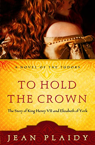(To Hold the Crown: The Story of King Henry VII and Elizabeth of York (A Novel of the Tudors))