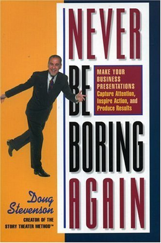 never-be-boring-again-make-your-business-presentations-capture-attention-inspire-action-and-produce-