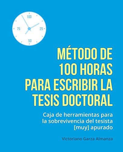 Libro : Metodo de 100 horas para escribir la tesis doctor...