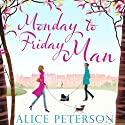 Monday to Friday Man Audiobook by Alice Peterson Narrated by Karen Cass