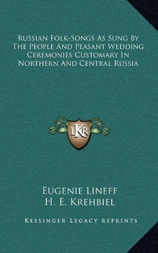 Download Russian Folk-Songs As Sung By The People And Peasant Wedding Ceremonies Customary In Northern And Central Russia ebook