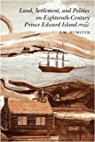 Land, Settlement, and Politics on Eighteenth-Century Prince Edward Island, Bumsted, J. M., 0773505660