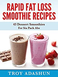 Rapid Fat Loss Smoothie Recipies: 43 Dessert Smoothies For Six Pack Abs