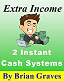 SECOND INCOME: 2 Instant Cash Systems. Proven Simple Extra Income Systems