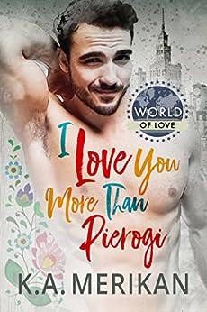 I Love You More Than Pierogi (World of Love Book 1) by [Merikan, K.A.]