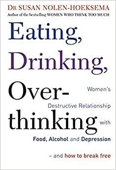 Book Eating, Drinking, Overthinking: Women's Destructive Relationship with Food, Alcohol and Depression