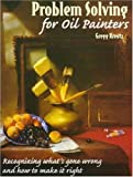Problem Solving for Oil Painters, Gregg Kreutz, 0823040976