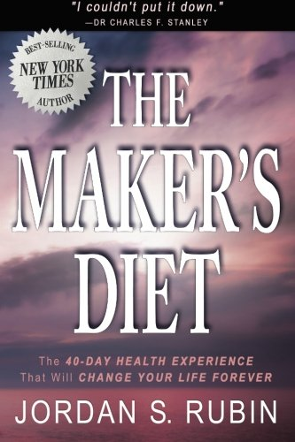 The Maker's Diet: The 40-day health experience that will change your life forever (The Diet Makers)