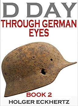 D DAY Through German Eyes - Book 2 - More hidden stories from June 6th 1944 by [Eckhertz, Holger]