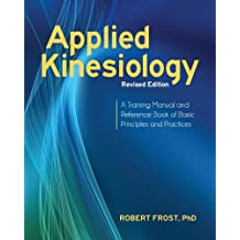 Applied Kinesiology, Revised Edition: A Training Manual and Reference Book of Basic Principles and Practices