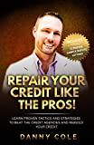 Repair Your Credit Like The Pros!: Learn Proven Tactics And Strategies To Beat The Credit Agencies And Rebuild Your Credit