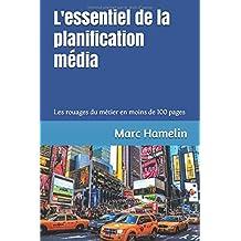 L'essentiel de la planification média: Comment apprendre les rouages du métier en moins de 100 pages
