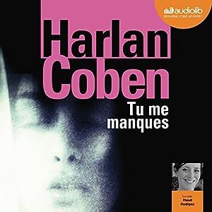 Tu me manques | Livre audio Auteur(s) : Harlan Coben Narrateur(s) : Maud Rudigoz
