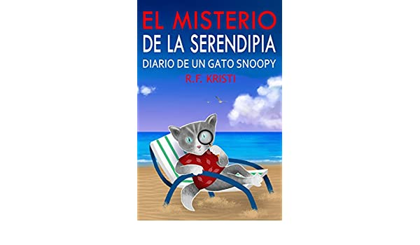 Amazon.com: El Misterio De Serendipia: Diario de un Gato Snoopy (Spanish Edition) eBook: R.F. Kristi, Arturo Juan Rodríguez Sevilla: Kindle Store