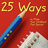 25 Ways to make your Child(ren) feel special