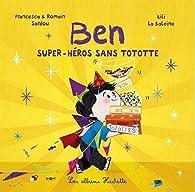 Ben, super-héros sans tototte par Francesca Sardou