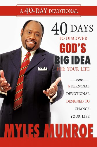 40 Days to Discovering God's Big Idea for you Life: A Personal Devotional Designed to Change Your Life