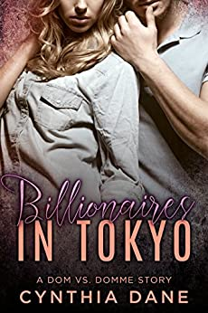 Billionaires in Tokyo: A Dom Vs. Domme Story by [Dane, Cynthia]
