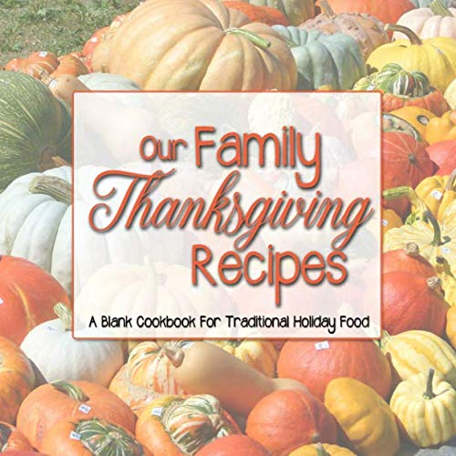 Our Family Thanksgiving Recipes: A Blank Cookbook For Traditional Holiday Food by Kangalang Books