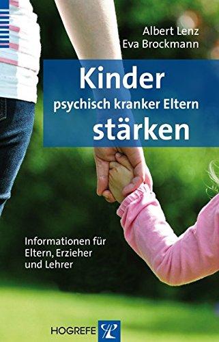 Kinder psychisch kranker Eltern stärken: Informationen für Eltern, Erzieher und Lehrer