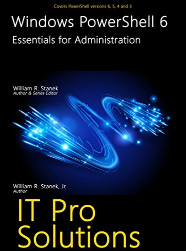 Windows PowerShell 6: Essentials for Administration (IT Pro Solutions)