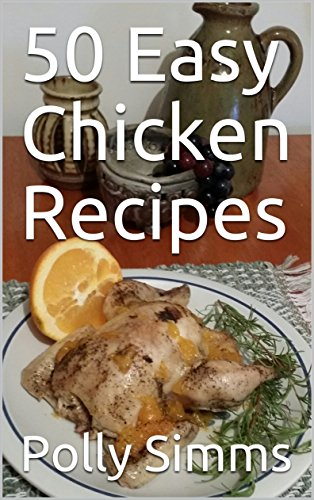 50 Easy Chicken Recipes by Polly  Simms