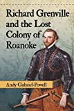 img - for Richard Grenville and the Lost Colony of Roanoke book / textbook / text book