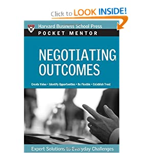 Negotiating Outcomes: Expert Solutions to Everyday Challenges (Pocket Mentor) Harvard Business School Press