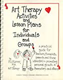 Art Therapy Activities and Lesson Plans for Individuals and Groups : A Practical Guide for Teachers, Therapists, Parents and Those Interested in Promoting Personal Growth in Themselves and Others, Furrer, P. J., 0398047995