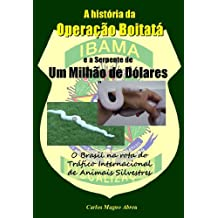 O Brasil na Rota do Tráfico Internacional de Animais Silvestres - A História da Operação Boitatá e a Serpente de Um Milhão de Dólares