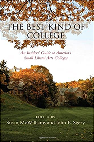 Small Liberal Arts Colleges >> Amazon Com The Best Kind Of College An Insiders Guide To