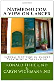 NatMed4u. com - A View on Cancer, Ronald Fisher and Caryn Wichmann, 1466410647