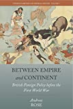 Between Empire and Continent: British Foreign Policy before the First World War (Studies in British and Imperial History)