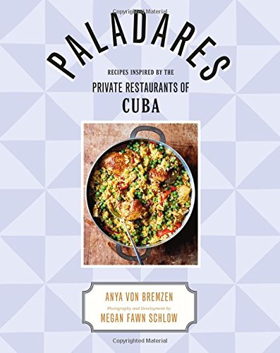 Search : Paladares: Recipes from the Private Restaurants, Home Kitchens, and Streets of Cuba