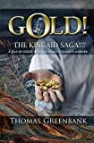 GOLD!: The Kincaid Saga, Book 1. - Kindle edition by Greenbank, Thomas. Literature & Fiction Kindle eBooks @ Amazon.com.