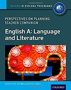 IB Perspectives on Planning English A: Language and Literature Teacher Companion: Oxford IB Diploma Program (Oxford Ib Diploma Programme)